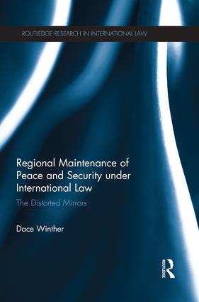 Regional Maintenance of Peace and Security under International Law: The Distorted Mirrors book cover