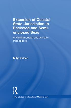 The Extension of Coastal State Jurisdiction in Enclosed or Semi-Enclosed Seas: A Mediterranean and Adriatic Perspective, 1st Edition (Paperback) book cover