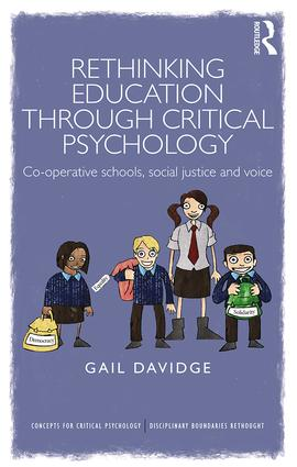 Rethinking Education through Critical Psychology: Cooperative schools, social justice and voice book cover