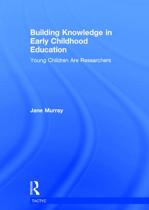 Building Knowledge in Early Childhood Education: Young Children Are Researchers, 1st Edition (Hardback) book cover