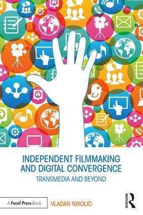Independent Filmmaking and Digital Convergence: Transmedia and Beyond (Paperback) book cover
