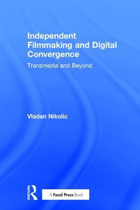 Independent Filmmaking and Digital Convergence: Transmedia and Beyond (Hardback) book cover