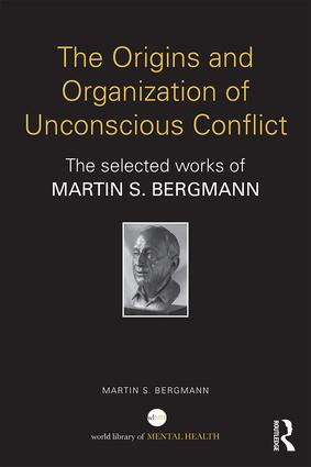 The Origins and Organization of Unconscious Conflict: The Selected Works of Martin S. Bergmann book cover