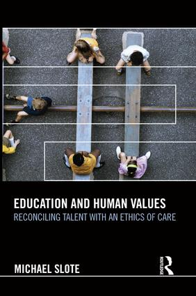 Education and Human Values: Reconciling Talent with an Ethics of Care book cover