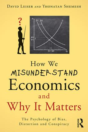 How We Misunderstand Economics and Why it Matters: The Psychology of Bias, Distortion and Conspiracy, 1st Edition (Paperback) book cover