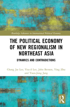 The Political Economy of New Regionalism in Northeast Asia: Dynamics and Contradictions book cover