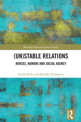 (Un)Stable Relations: Horses, Humans and Social Agency: 1st Edition (Hardback) book cover