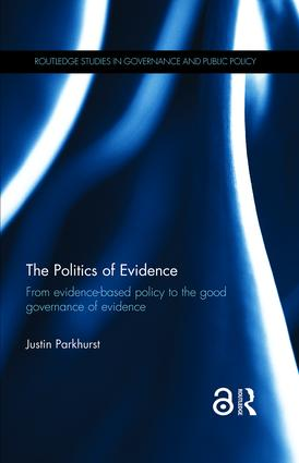 The Politics of Evidence (Open Access): From evidence-based policy to the good governance of evidence, 1st Edition (Hardback) book cover