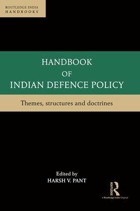 Handbook of Indian Defence Policy: Themes, Structures and Doctrines, 1st Edition (Hardback) book cover