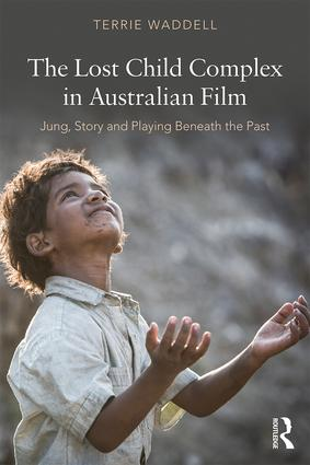 The Lost Child Complex in Australian Film: Jung, Story and Playing Beneath the Past book cover