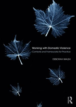 Working with Domestic Violence: Contexts and Frameworks for Practice book cover