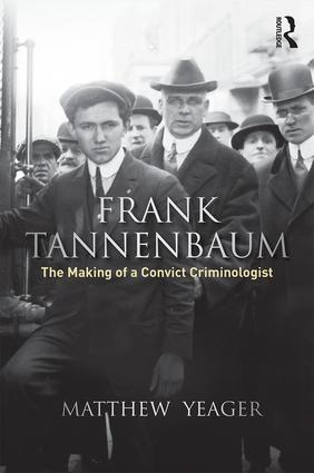 Frank Tannenbaum: The Making of a Convict Criminologist book cover