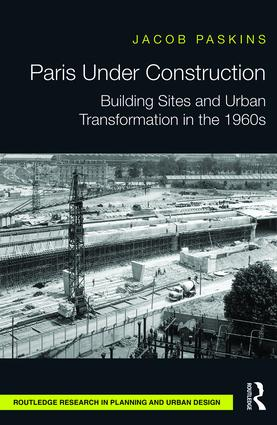 Paris Under Construction: Building Sites and Urban Transformation in the 1960s book cover