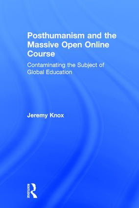 Posthumanism and the Massive Open Online Course: Contaminating the Subject of Global Education, 1st Edition (Hardback) book cover
