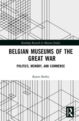 Belgian Museums of the Great War: Politics, Memory, and Commerce book cover