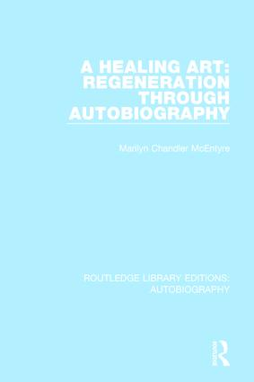 A Healing Art: Regeneration Through Autobiography: 1st Edition (Hardback) book cover