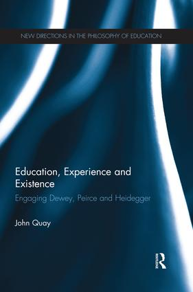 Education, Experience and Existence: Engaging Dewey, Peirce and Heidegger, 1st Edition (Paperback) book cover