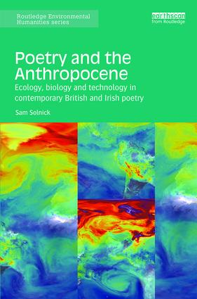 Poetry and the Anthropocene: Ecology, biology and technology in contemporary British and Irish poetry, 1st Edition (Hardback) book cover