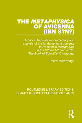 The 'Metaphysica' of Avicenna (ibn Si¯na¯): A critical translation-commentary and analysis of the fundamental arguments in Avicenna's 'Metaphysica' in the 'Da¯nish Na¯ma-i 'ala¯'i¯' ('The Book of Scientific Knowledge') book cover