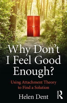 Why Don't I Feel Good Enough?: Using Attachment Theory to Find a Solution, 1st Edition (Paperback) book cover