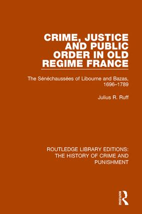 Crime, Justice and Public Order in Old Regime France: The Sénéchaussées of Libourne and Bazas, 1696-1789 book cover
