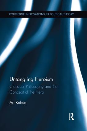 Untangling Heroism: Classical Philosophy and the Concept of the Hero book cover