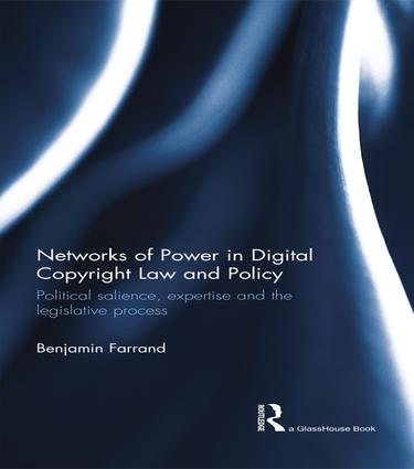 Networks of Power in Digital Copyright Law and Policy: Political Salience, Expertise and the Legislative Process book cover