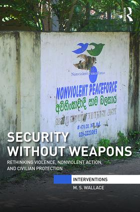 Security Without Weapons: Rethinking violence, nonviolent action, and civilian protection book cover