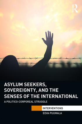 Asylum Seekers, Sovereignty, and the Senses of the International: A Politico-corporeal Struggle book cover