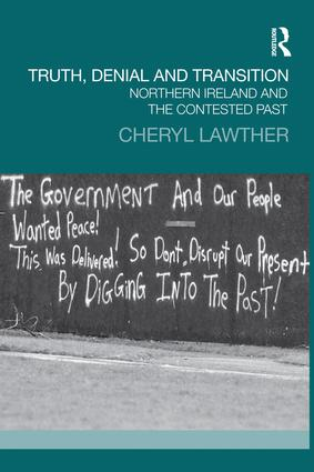 Truth, Denial and Transition: Northern Ireland and the Contested Past, 1st Edition (Paperback) book cover