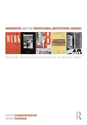 Modernism and the Professional Architecture Journal: Reporting, Editing and Reconstructing in Post-War Europe book cover