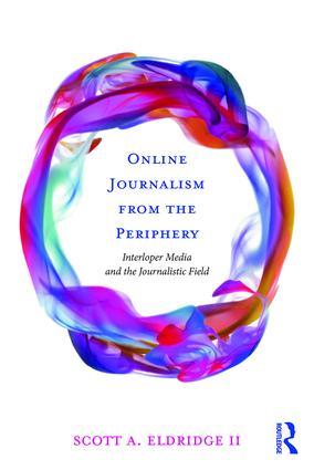 Online Journalism from the Periphery: Interloper Media and the Journalistic Field (Paperback) book cover
