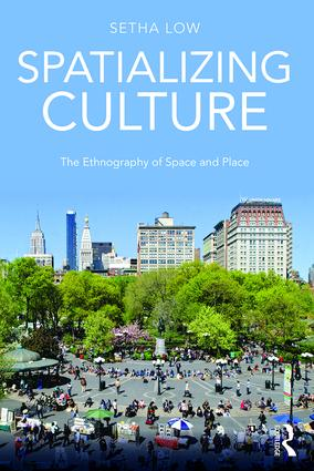 Spatializing Culture: The Ethnography of Space and Place book cover