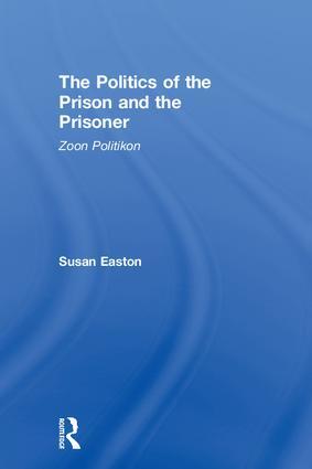 The Politics of the Prison and the Prisoner: Zoon Politikon book cover