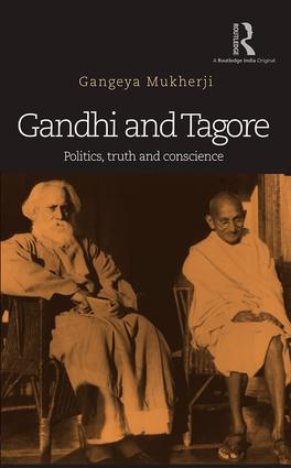 Gandhi and Tagore: Politics, truth and conscience, 1st Edition (Hardback) book cover