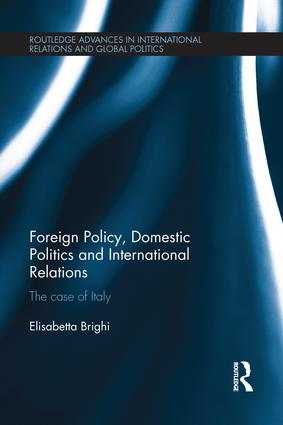 Foreign Policy, Domestic Politics and International Relations: The case of Italy book cover