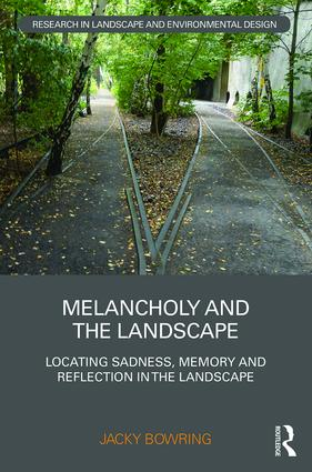 Melancholy and the Landscape: Locating Sadness, Memory and Reflection in the Landscape book cover