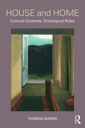 House and Home: Cultural Contexts, Ontological Roles, 1st Edition (Hardback) book cover
