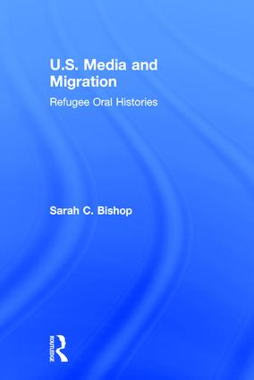 U.S. Media and Migration: Refugee Oral Histories book cover