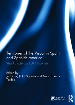 Territories of the Visual in Spain and Spanish America: Visual Studies and UK Hispanism book cover