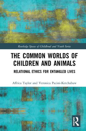 The Common Worlds of Children and Animals: Relational Ethics for Entangled Lives book cover