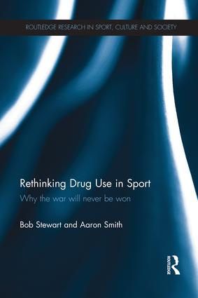 Rethinking Drug Use in Sport: Why the war will never be won book cover