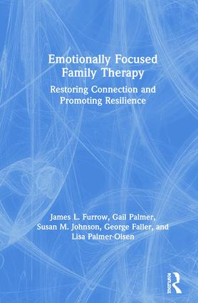 Emotionally Focused Family Therapy: Restoring Connection and Promoting Resilience book cover