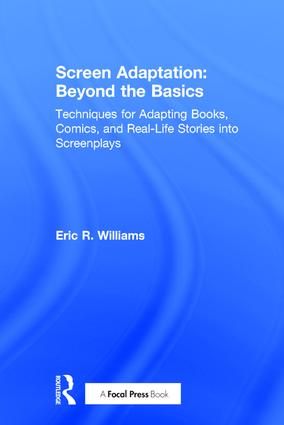 Screen Adaptation: Beyond the Basics: Techniques for Adapting Books, Comics and Real-Life Stories into Screenplays, 1st Edition (Hardback) book cover