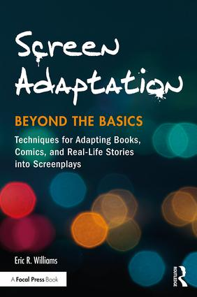 Screen Adaptation: Beyond the Basics: Techniques for Adapting Books, Comics and Real-Life Stories into Screenplays book cover