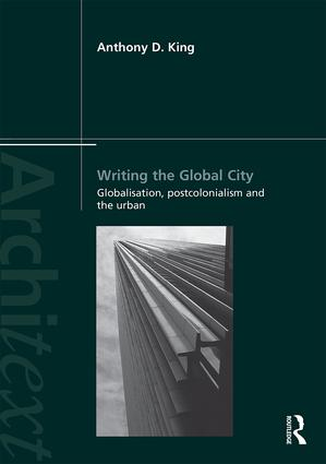 Writing the Global City: Globalisation, Postcolonialism and the Urban book cover