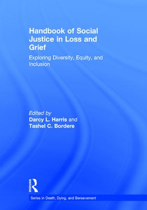Handbook of Social Justice in Loss and Grief: Exploring Diversity, Equity, and Inclusion book cover