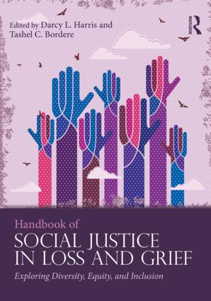 Handbook of Social Justice in Loss and Grief: Exploring Diversity, Equity, and Inclusion, 1st Edition (Paperback) book cover