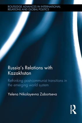 Russia's Relations with Kazakhstan: Rethinking Ex-Soviet Transitions in the Emerging World System book cover
