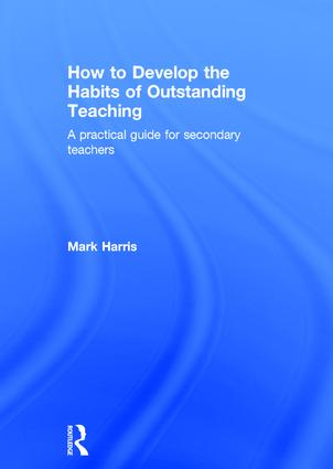 How to Develop the Habits of Outstanding Teaching: A practical guide for secondary teachers, 1st Edition (Hardback) book cover